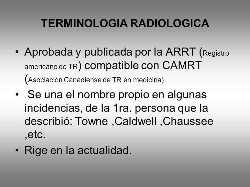 TERMINOLOGIA RADIOLOGICA Aprobada y publicada por la ARRT ( Registro americano de TR ) compatible con CAMRT ( Asociación Canadiense de TR en medicina)