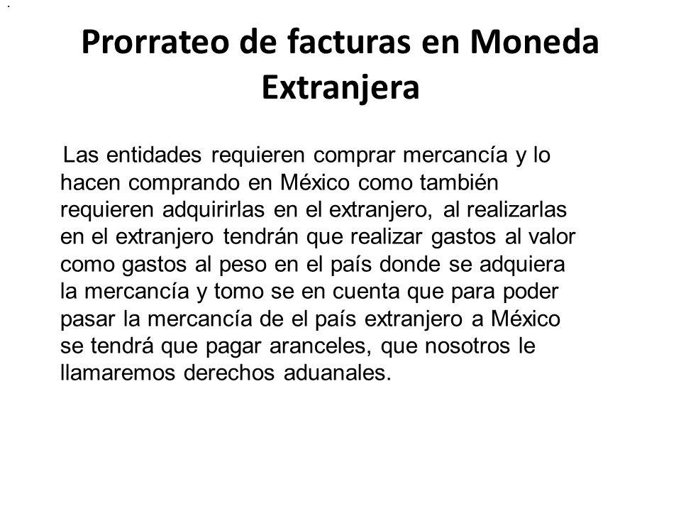 Prorrateo de facturas en Moneda Extranjera. Las entidades requieren comprar mercancía y lo hacen comprando en México como también requieren adquirirla