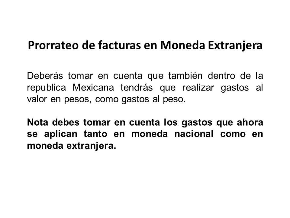 Prorrateo de facturas en Moneda Extranjera Deberás tomar en cuenta que también dentro de la republica Mexicana tendrás que realizar gastos al valor en