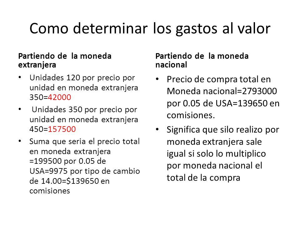 Como determinar los gastos al valor Partiendo de la moneda extranjera Unidades 120 por precio por unidad en moneda extranjera 350=42000 Unidades 350 p