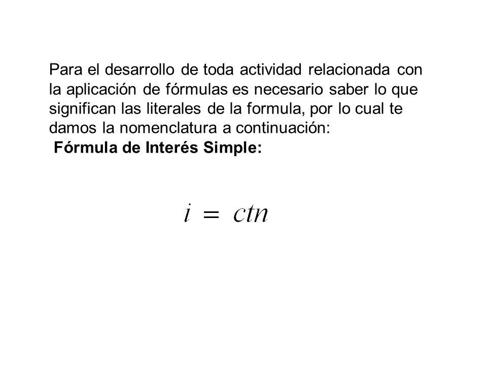 Para el desarrollo de toda actividad relacionada con la aplicación de fórmulas es necesario saber lo que significan las literales de la formula, por l