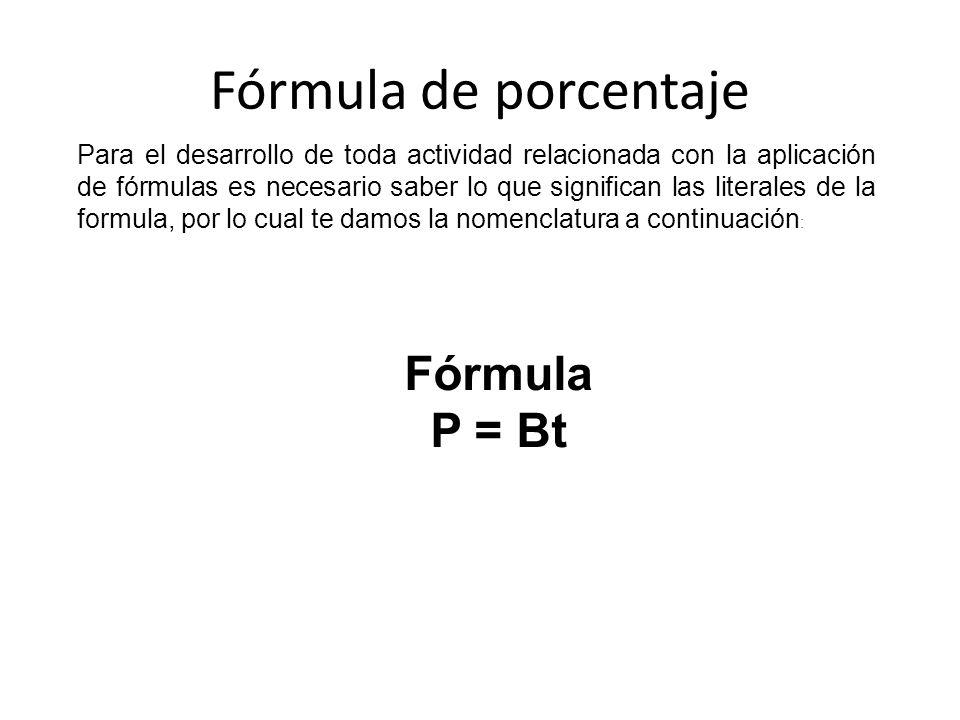 Fórmula de porcentaje Para el desarrollo de toda actividad relacionada con la aplicación de fórmulas es necesario saber lo que significan las literale