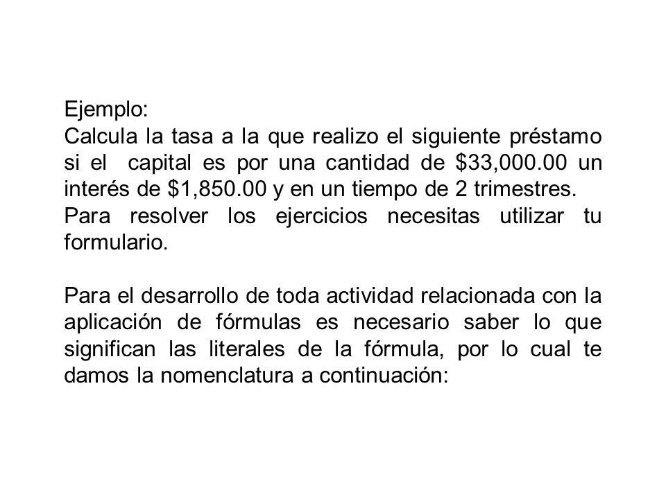 Ejemplo: Calcula la tasa a la que realizo el siguiente préstamo si el capital es por una cantidad de $33,000.00 un interés de $1,850.00 y en un tiempo
