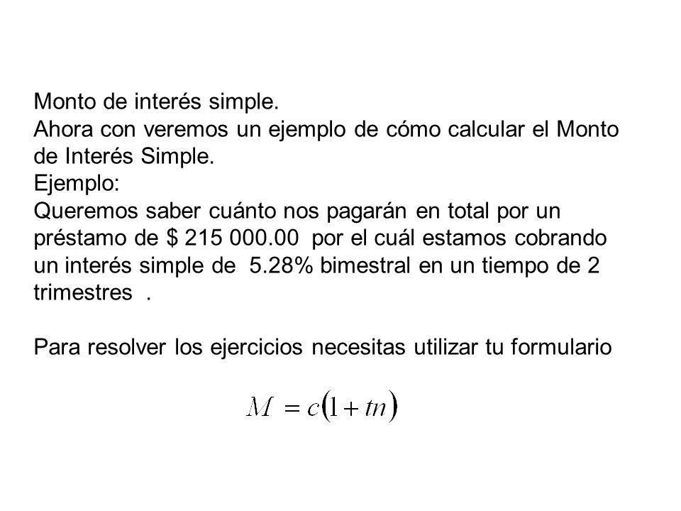 Monto de interés simple. Ahora con veremos un ejemplo de cómo calcular el Monto de Interés Simple. Ejemplo: Queremos saber cuánto nos pagarán en total