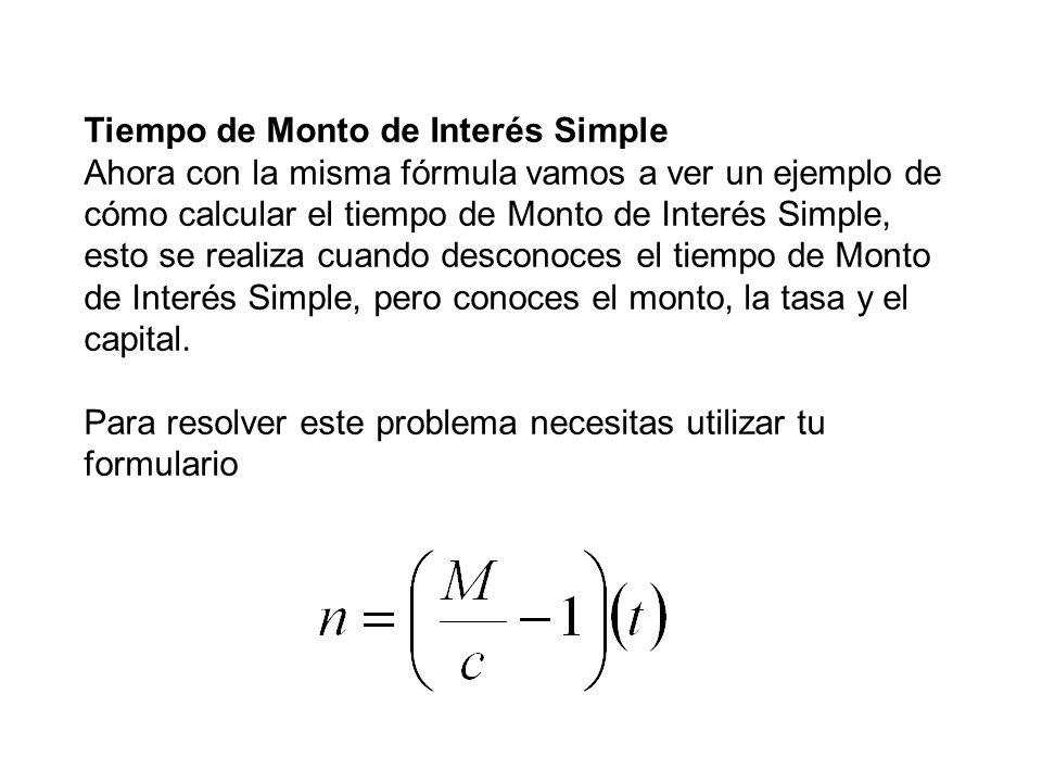 Tiempo de Monto de Interés Simple Ahora con la misma fórmula vamos a ver un ejemplo de cómo calcular el tiempo de Monto de Interés Simple, esto se rea