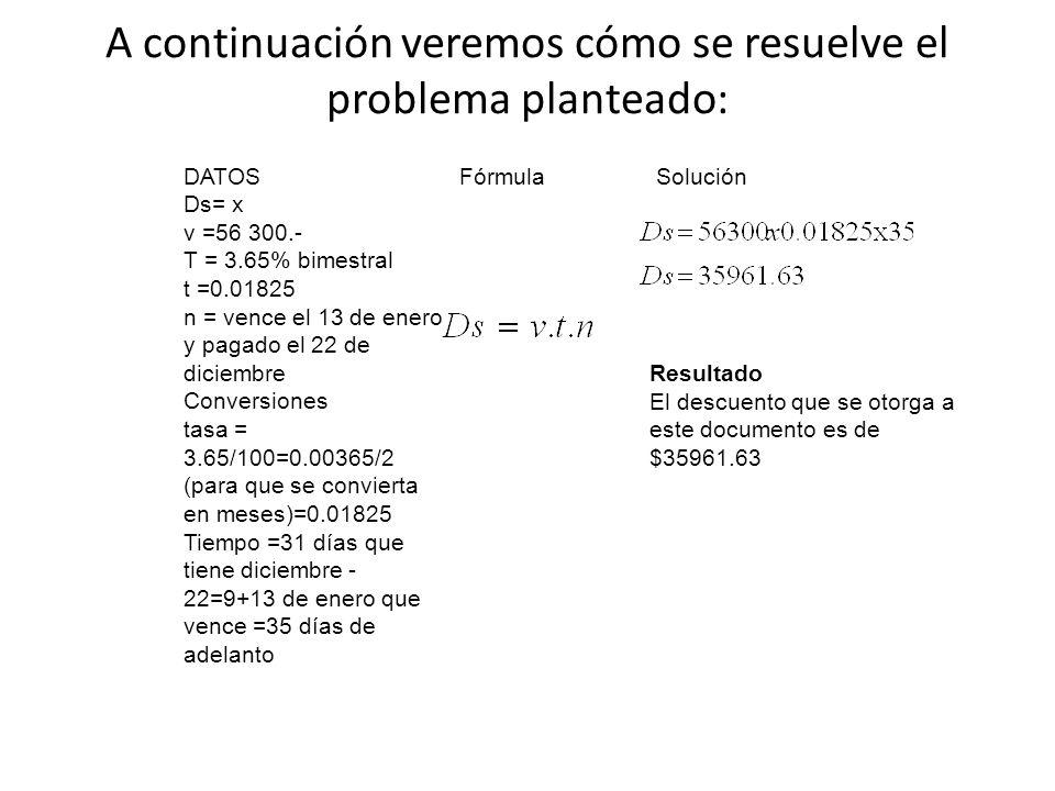 A continuación veremos cómo se resuelve el problema planteado: DATOS Ds= x v =56 300.- T = 3.65% bimestral t =0.01825 n = vence el 13 de enero y pagad
