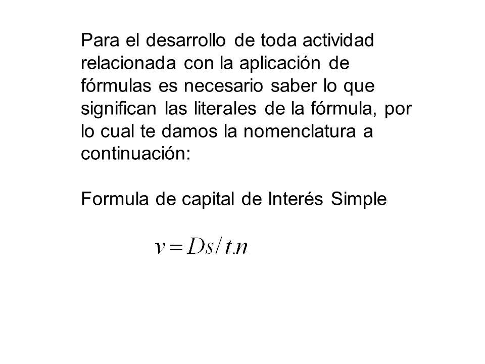 Para el desarrollo de toda actividad relacionada con la aplicación de fórmulas es necesario saber lo que significan las literales de la fórmula, por l