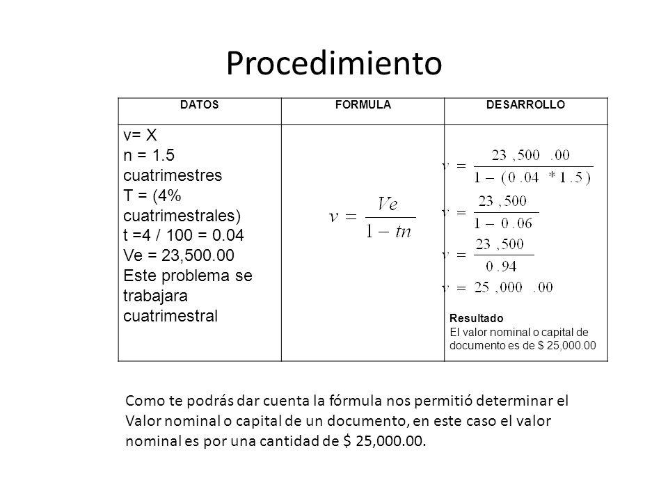 DATOSFORMULADESARROLLO v= X n = 1.5 cuatrimestres T = (4% cuatrimestrales) t =4 / 100 = 0.04 Ve = 23,500.00 Este problema se trabajara cuatrimestral R