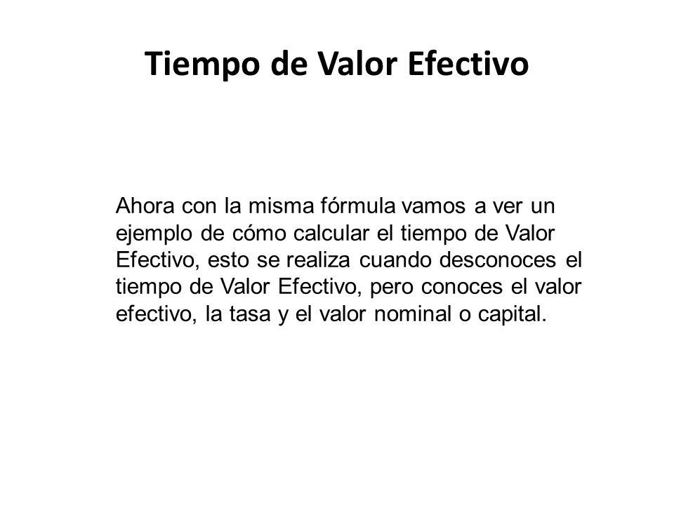 Tiempo de Valor Efectivo Ahora con la misma fórmula vamos a ver un ejemplo de cómo calcular el tiempo de Valor Efectivo, esto se realiza cuando descon