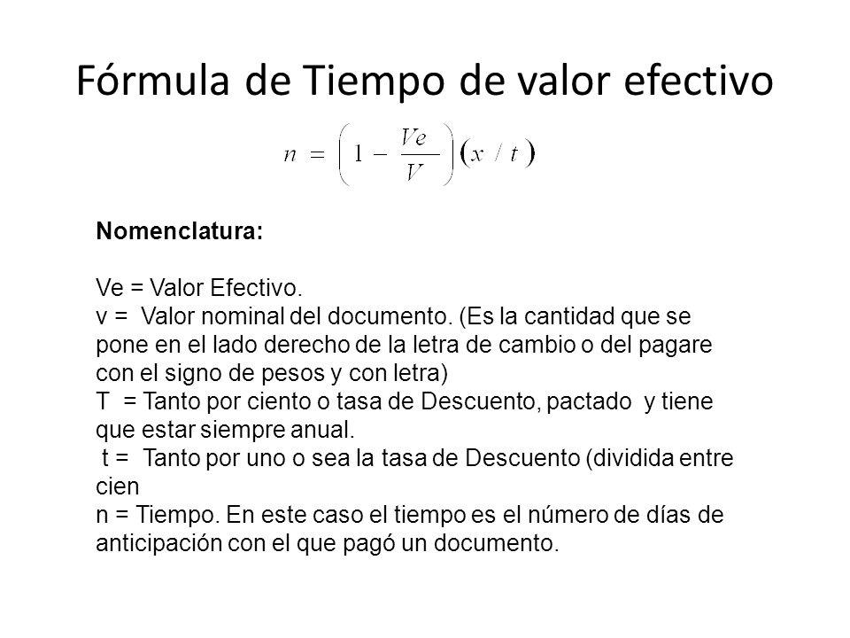 Fórmula de Tiempo de valor efectivo Nomenclatura: Ve = Valor Efectivo. v = Valor nominal del documento. (Es la cantidad que se pone en el lado derecho