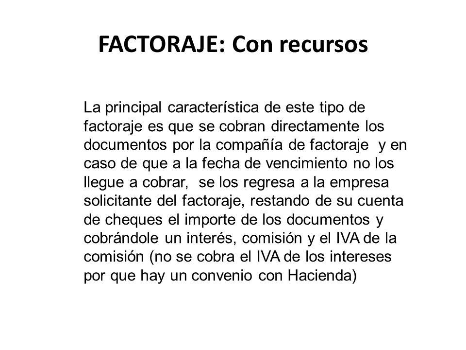 FACTORAJE: Con recursos La principal característica de este tipo de factoraje es que se cobran directamente los documentos por la compañía de factoraj