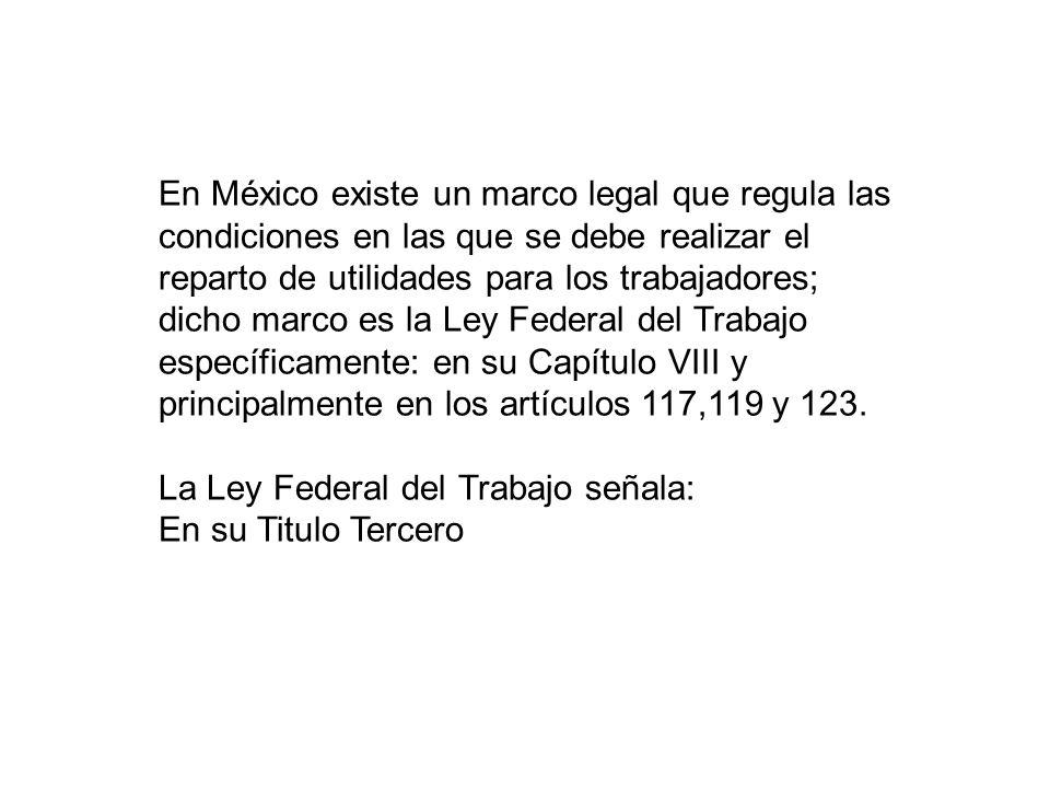 En México existe un marco legal que regula las condiciones en las que se debe realizar el reparto de utilidades para los trabajadores; dicho marco es