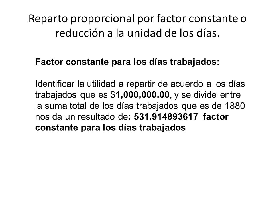 Reparto proporcional por factor constante o reducción a la unidad de los días. Factor constante para los días trabajados: Identificar la utilidad a re