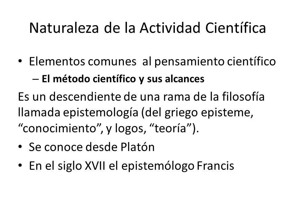 Naturaleza de la Actividad Científica Elementos comunes al pensamiento científico – El método científico y sus alcances Es un descendiente de una rama