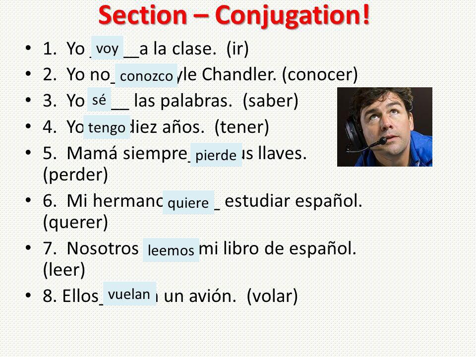 Section – Conjugation. 1. Yo _____a la clase. (ir) 2.