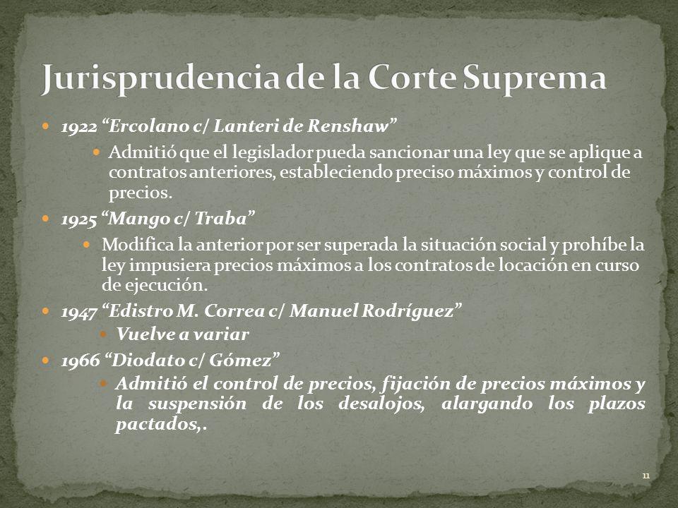 1922 Ercolano c/ Lanteri de Renshaw Admitió que el legislador pueda sancionar una ley que se aplique a contratos anteriores, estableciendo preciso máx