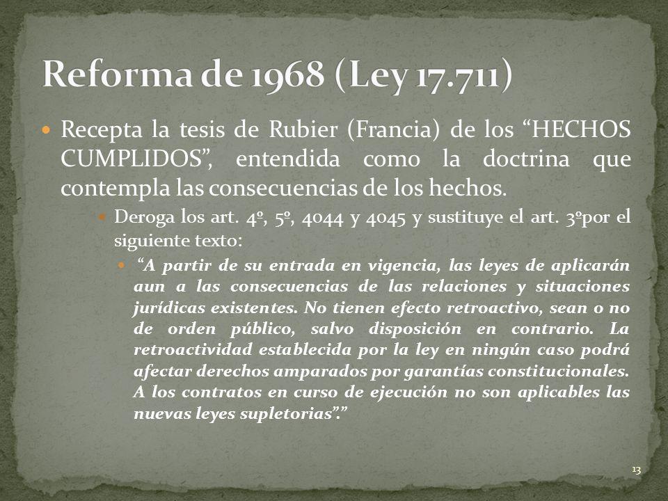Recepta la tesis de Rubier (Francia) de los HECHOS CUMPLIDOS, entendida como la doctrina que contempla las consecuencias de los hechos. Deroga los art