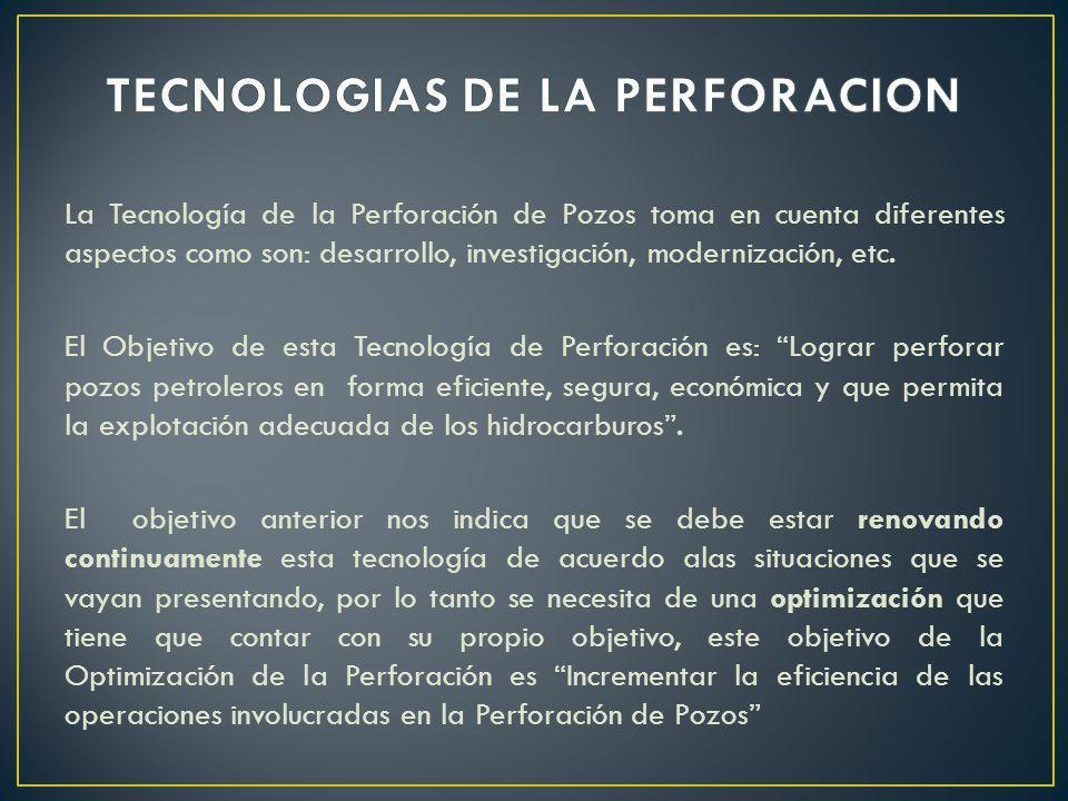 La Tecnología de la Perforación de Pozos toma en cuenta diferentes aspectos como son: desarrollo, investigación, modernización, etc. El Objetivo de es