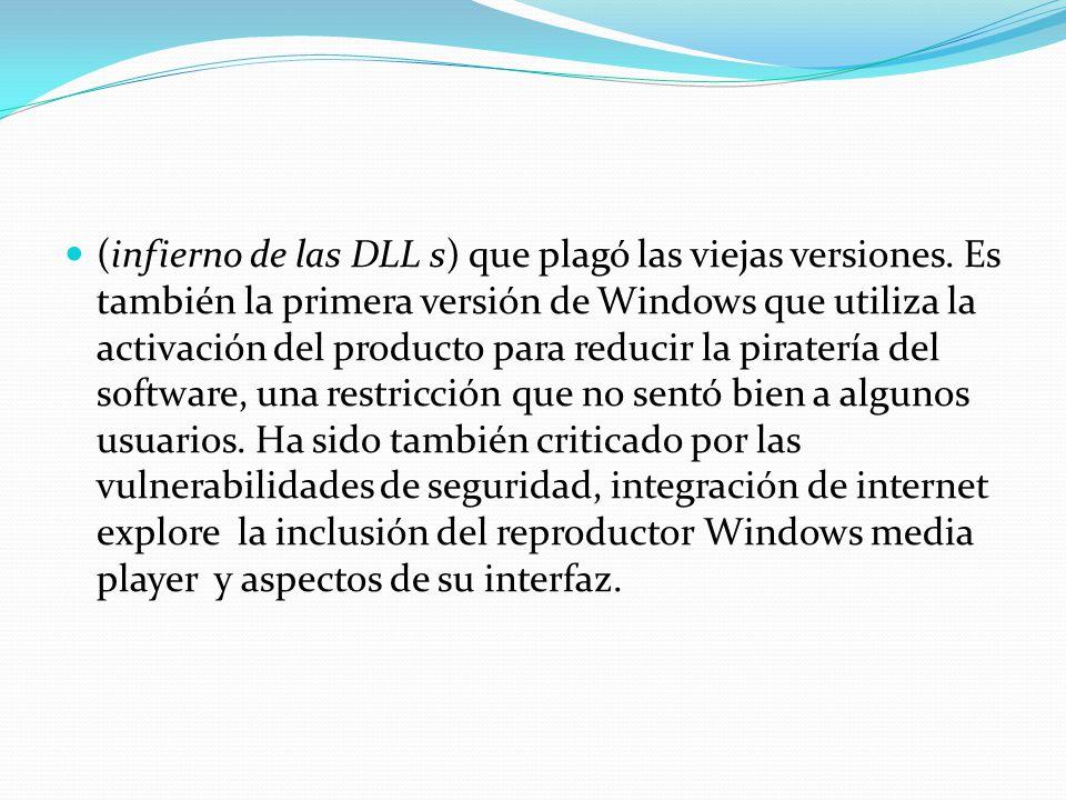 (infierno de las DLL s) que plagó las viejas versiones. Es también la primera versión de Windows que utiliza la activación del producto para reducir l