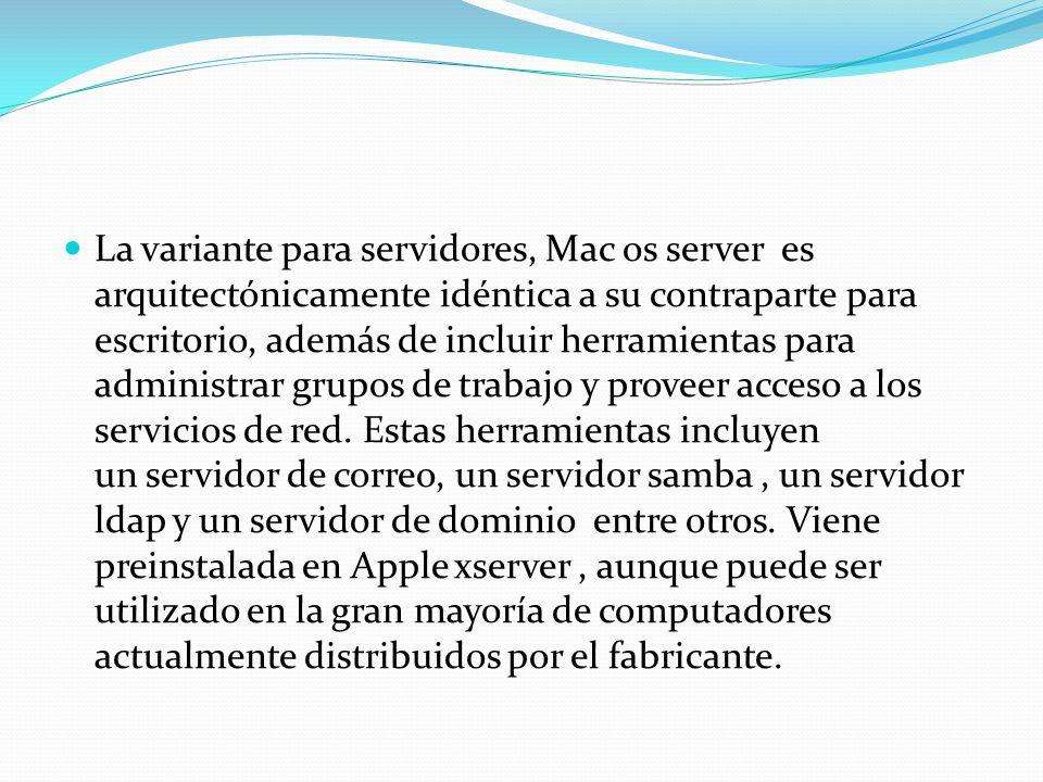La variante para servidores, Mac os server es arquitectónicamente idéntica a su contraparte para escritorio, además de incluir herramientas para admin