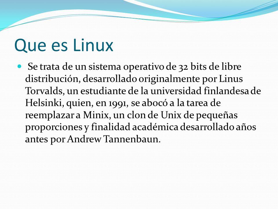 Que es Linux Se trata de un sistema operativo de 32 bits de libre distribución, desarrollado originalmente por Linus Torvalds, un estudiante de la uni