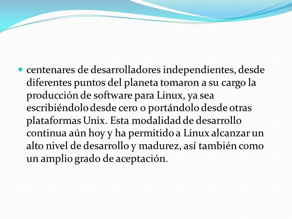centenares de desarrolladores independientes, desde diferentes puntos del planeta tomaron a su cargo la producción de software para Linux, ya sea escr