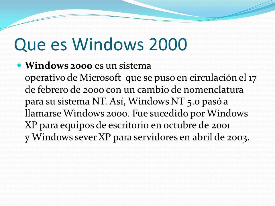 Que es Windows 2000 Windows 2000 es un sistema operativo de Microsoft que se puso en circulación el 17 de febrero de 2000 con un cambio de nomenclatur