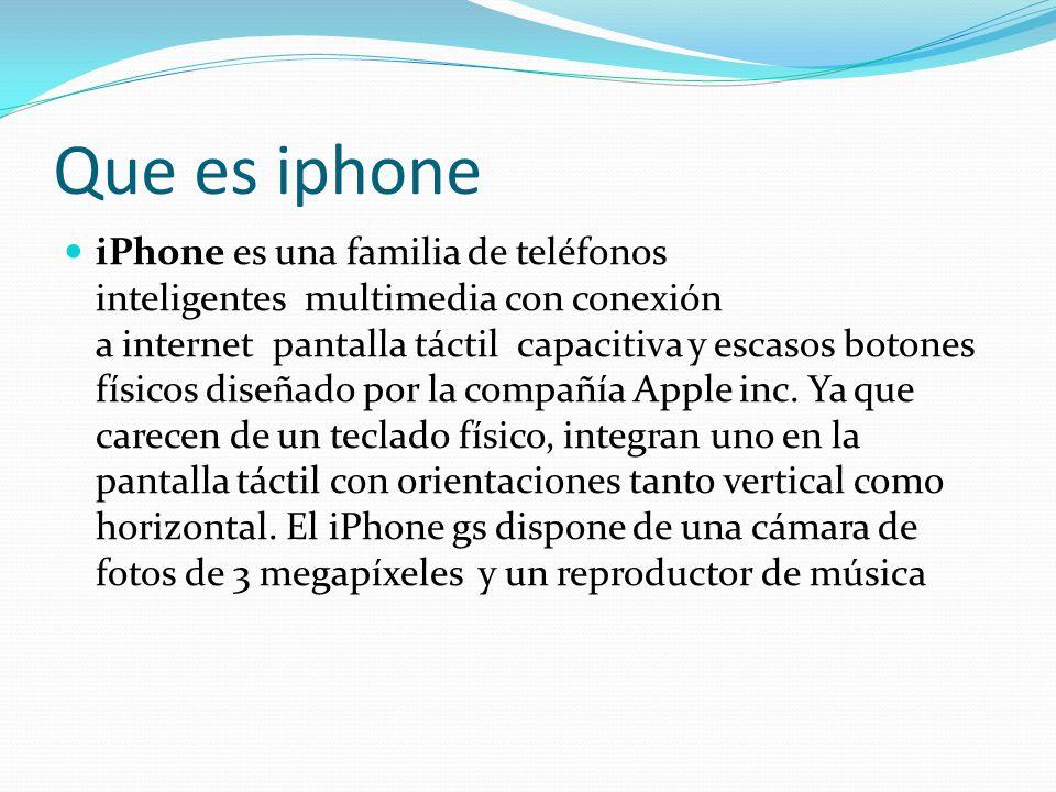 Que es iphone iPhone es una familia de teléfonos inteligentes multimedia con conexión a internet pantalla táctil capacitiva y escasos botones físicos