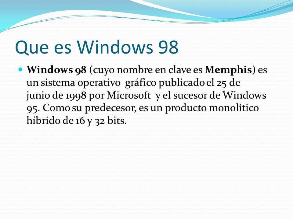Que es Windows 98 Windows 98 (cuyo nombre en clave es Memphis) es un sistema operativo gráfico publicado el 25 de junio de 1998 por Microsoft y el suc