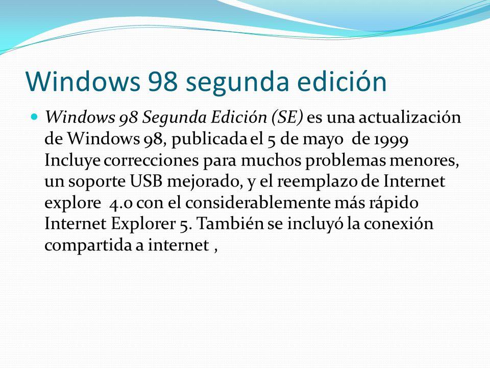 Windows 98 segunda edición Windows 98 Segunda Edición (SE) es una actualización de Windows 98, publicada el 5 de mayo de 1999 Incluye correcciones par