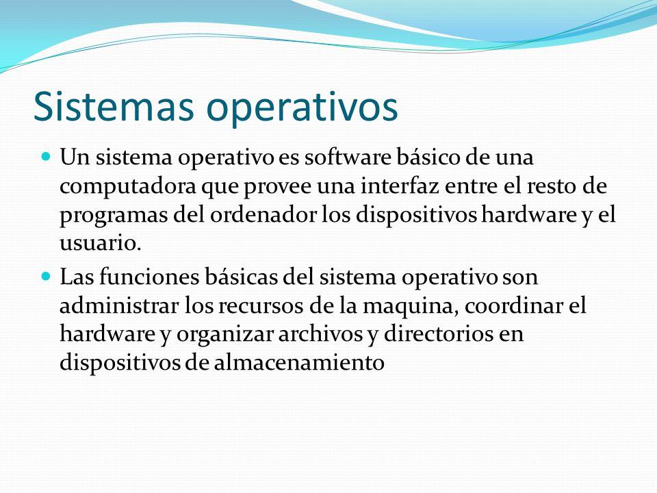 Sistemas operativos Un sistema operativo es software básico de una computadora que provee una interfaz entre el resto de programas del ordenador los d