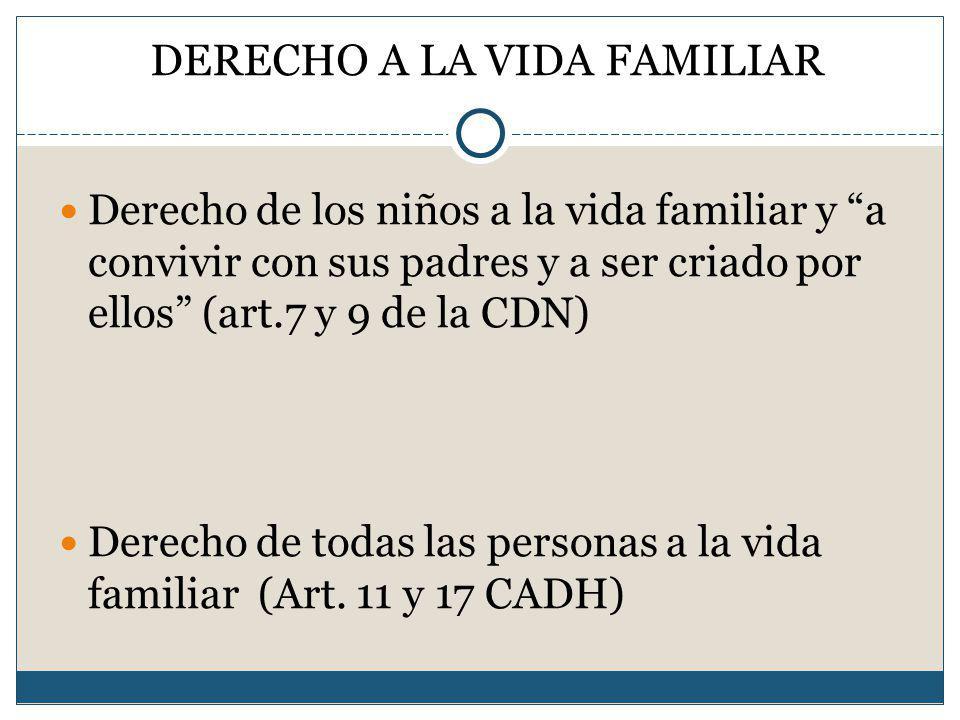DERECHO A LA VIDA FAMILIAR Derecho de los niños a la vida familiar y a convivir con sus padres y a ser criado por ellos (art.7 y 9 de la CDN) Derecho