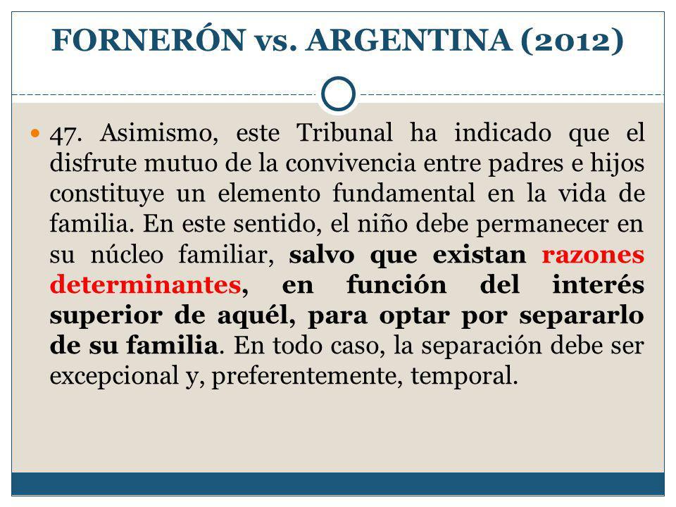 FORNERÓN vs. ARGENTINA (2012) 47. Asimismo, este Tribunal ha indicado que el disfrute mutuo de la convivencia entre padres e hijos constituye un eleme