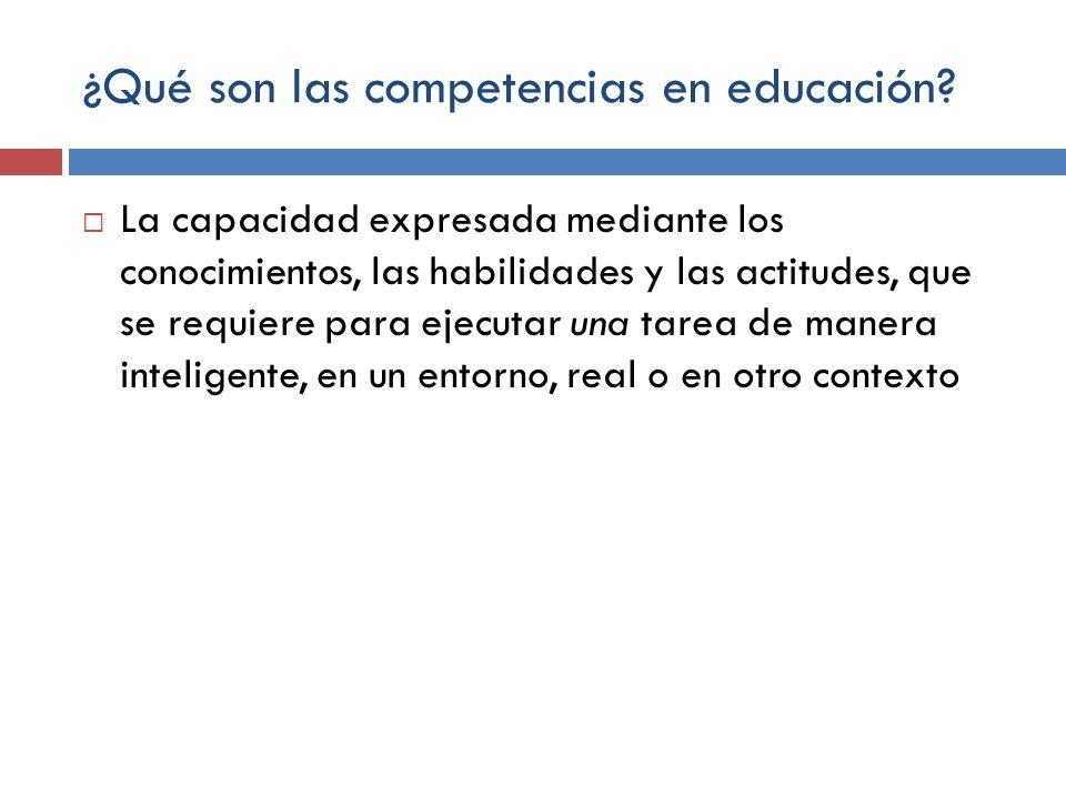 ¿Qué son las competencias en educación? La capacidad expresada mediante los conocimientos, las habilidades y las actitudes, que se requiere para ejecu