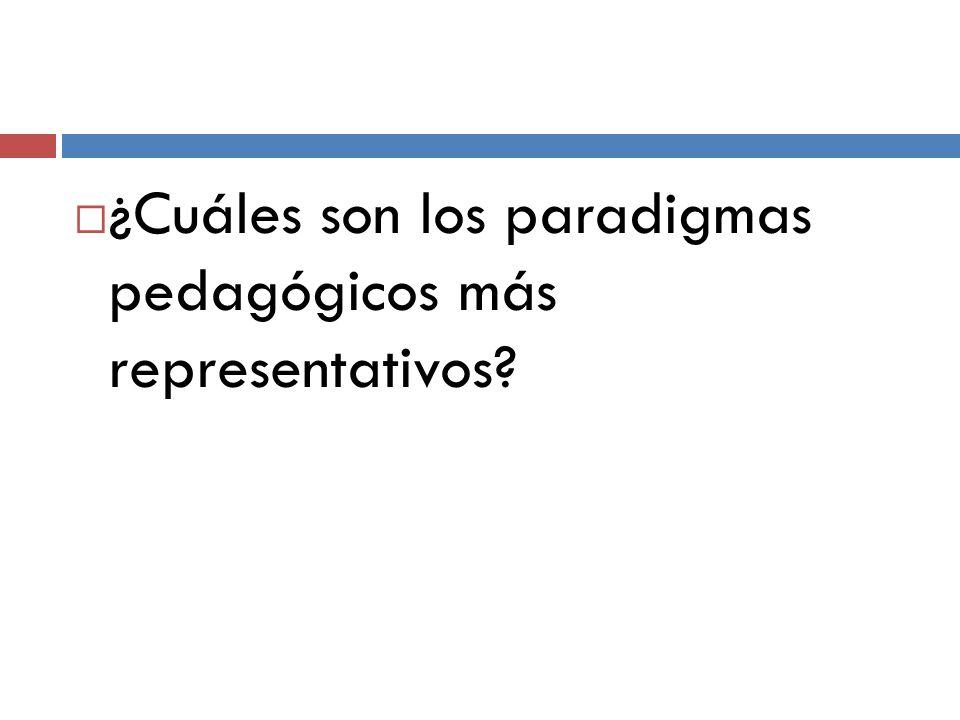 ¿Cuáles son los paradigmas pedagógicos más representativos?