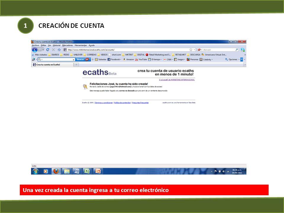 CREACIÓN DE CUENTA 1 Una vez creada la cuenta ingresa a tu correo electrónico