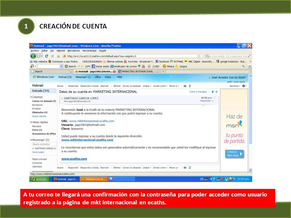 CREACIÓN DE CUENTA 1 A tu correo te llegará una confirmación con la contraseña para poder acceder como usuario registrado a la página de mkt internacional en ecaths.