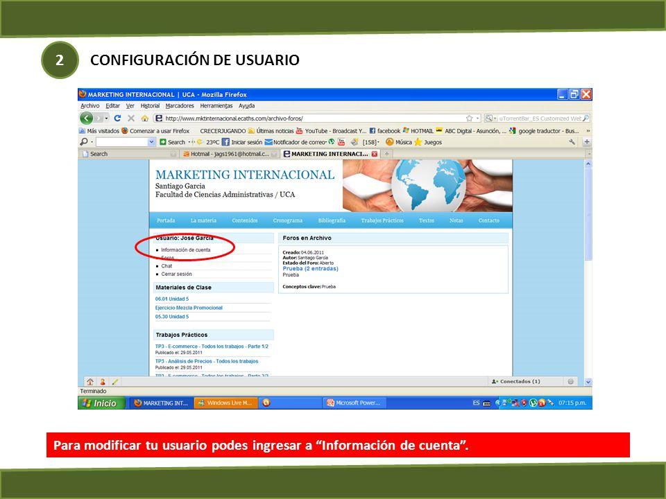 Para modificar tu usuario podes ingresar a Información de cuenta. CONFIGURACIÓN DE USUARIO 2