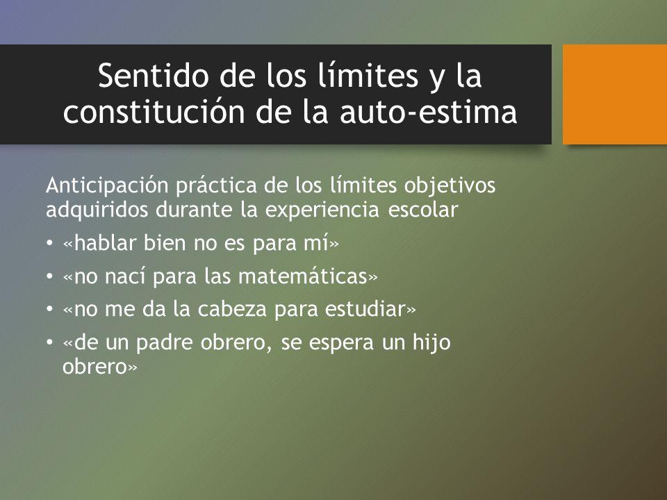 Sentido de los límites y la constitución de la auto-estima Anticipación práctica de los límites objetivos adquiridos durante la experiencia escolar «h