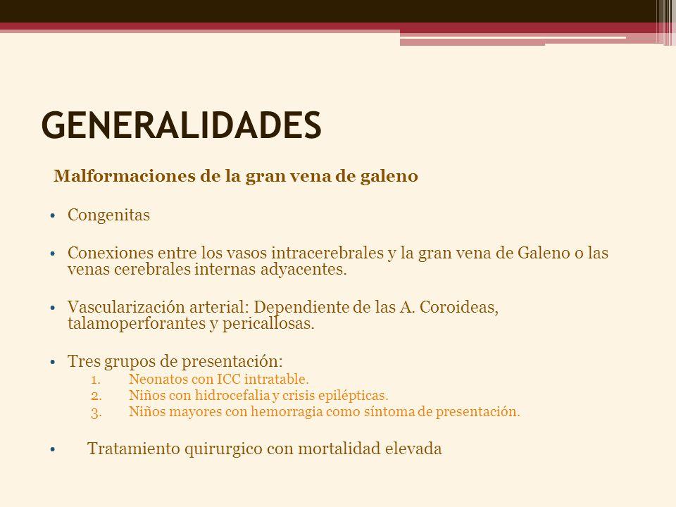 GENERALIDADES Malformaciones de la gran vena de galeno Congenitas Conexiones entre los vasos intracerebrales y la gran vena de Galeno o las venas cere