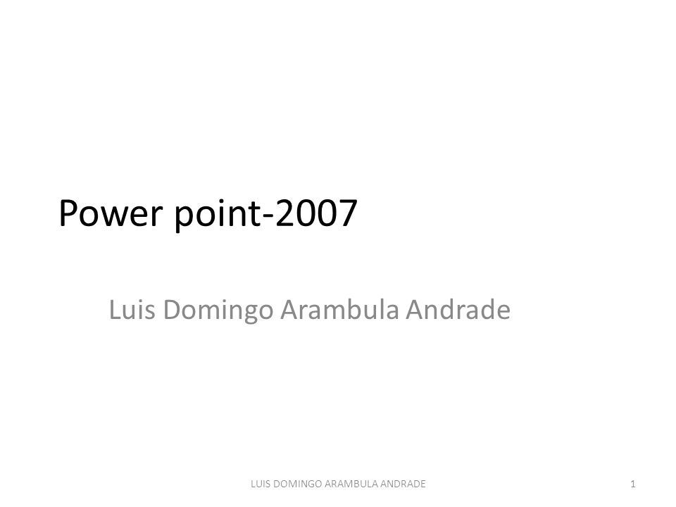 Power point-2007 Luis Domingo Arambula Andrade 1LUIS DOMINGO ARAMBULA ANDRADE