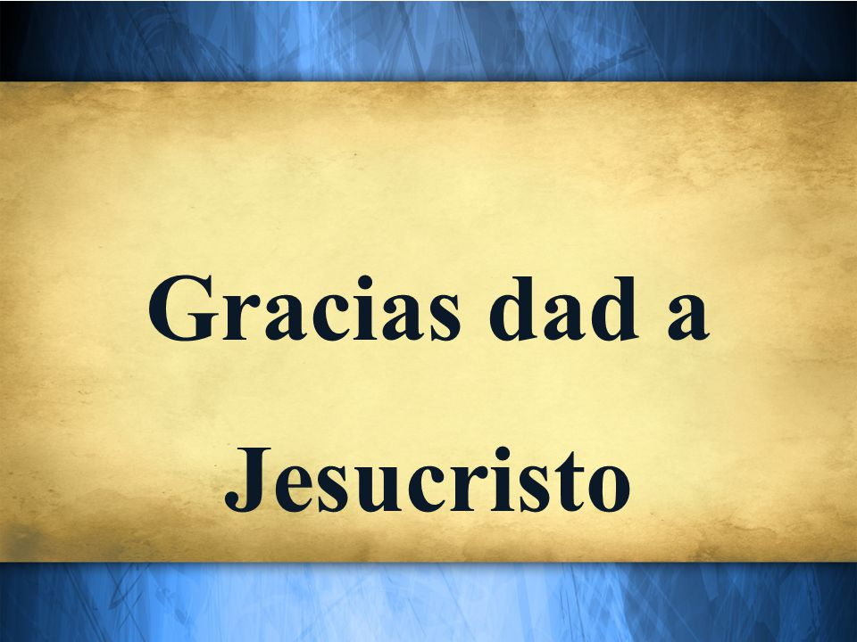 Gracias dad a Jesucristo