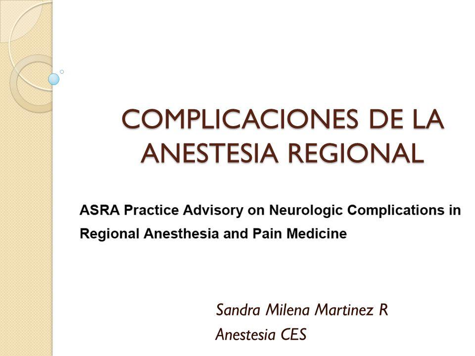 COMPLICACIONES DE LA ANESTESIA REGIONAL Sandra Milena Martinez R Anestesia CES