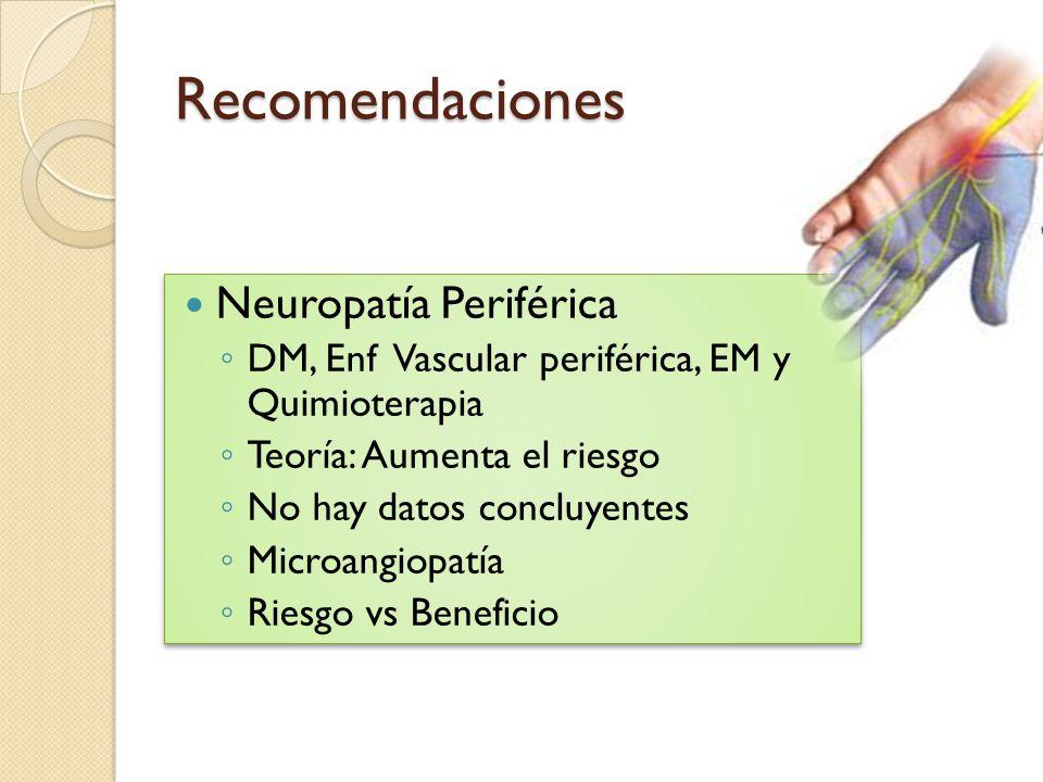 Recomendaciones Neuropatía Periférica DM, Enf Vascular periférica, EM y Quimioterapia Teoría: Aumenta el riesgo No hay datos concluyentes Microangiopa