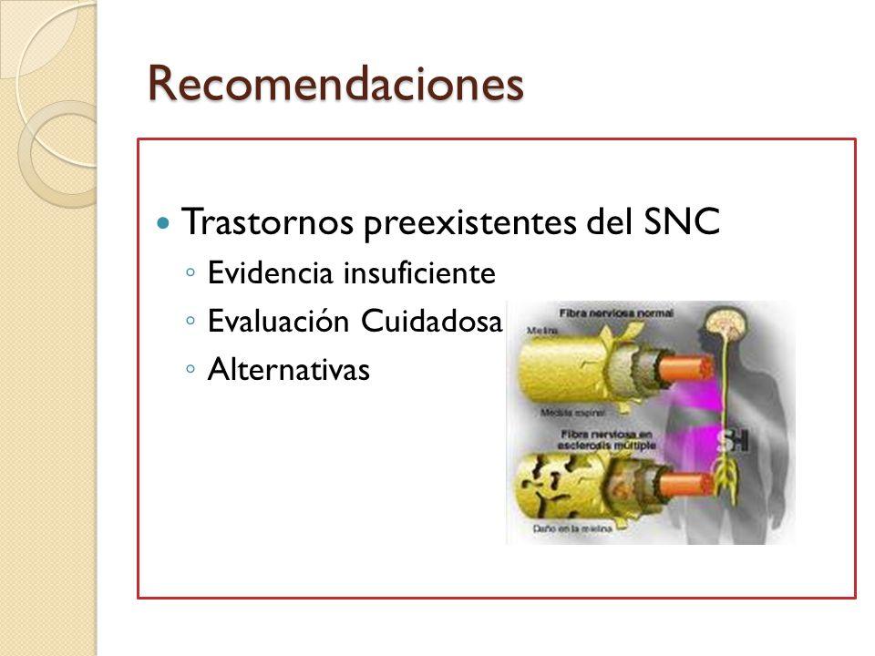Recomendaciones Trastornos preexistentes del SNC Evidencia insuficiente Evaluación Cuidadosa Alternativas