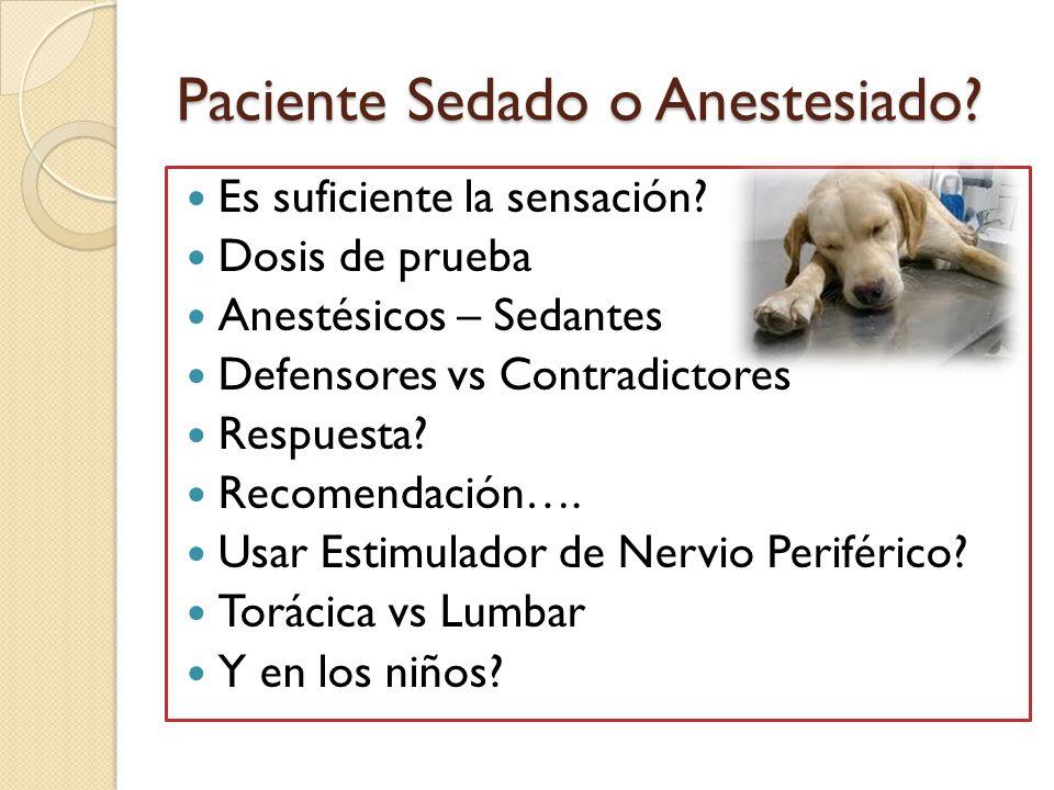 Paciente Sedado o Anestesiado? Es suficiente la sensación? Dosis de prueba Anestésicos – Sedantes Defensores vs Contradictores Respuesta? Recomendació