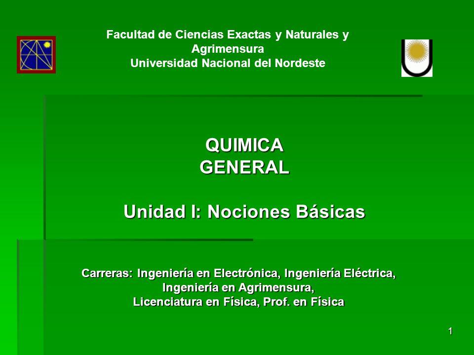 1 QUIMICAGENERAL Unidad I: Nociones Básicas Facultad de Ciencias Exactas y Naturales y Agrimensura Universidad Nacional del Nordeste Carreras: Ingenie