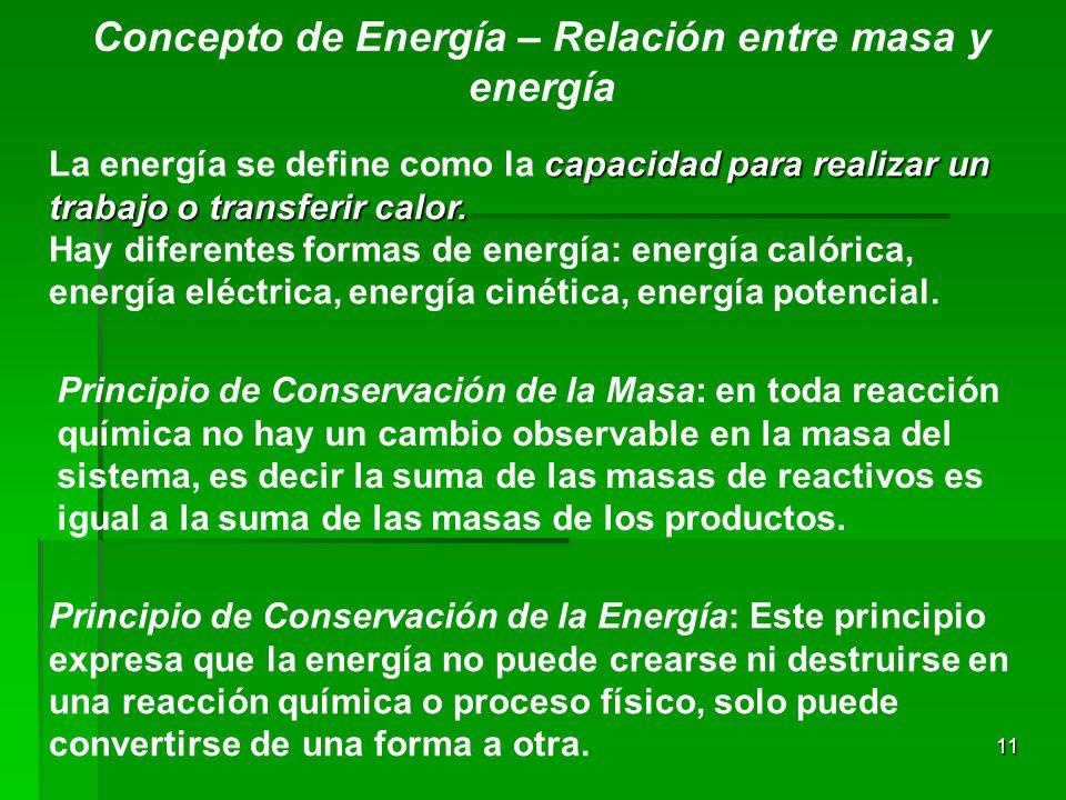 11 Concepto de Energía – Relación entre masa y energía capacidad para realizar un trabajo o transferir calor. La energía se define como la capacidad p