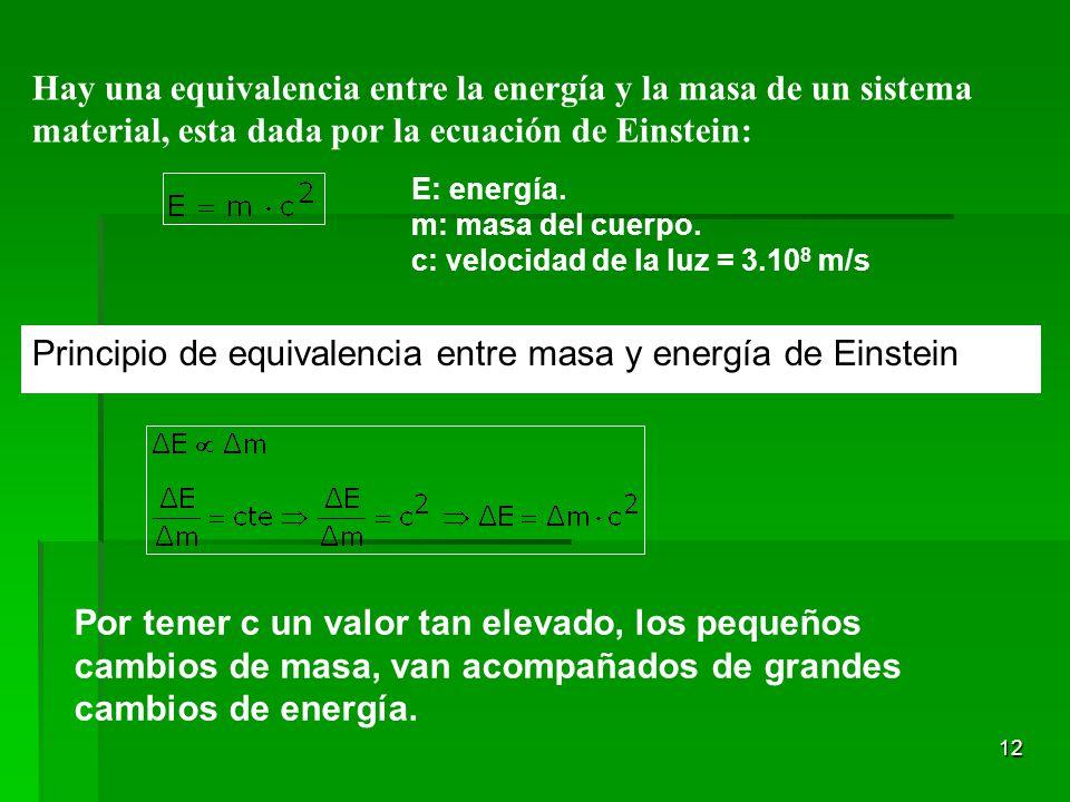 12 Hay una equivalencia entre la energía y la masa de un sistema material, esta dada por la ecuación de Einstein: E: energía. m: masa del cuerpo. c: v