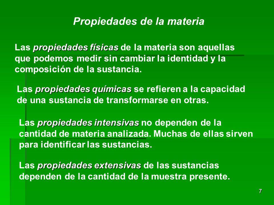 7 Propiedades de la materia propiedades físicas Las propiedades físicas de la materia son aquellas que podemos medir sin cambiar la identidad y la composición de la sustancia.